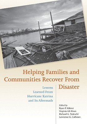 Helping Families and Communities Recover from Disaster By Kilmer, Ryan P. (EDT)/ Gil-rivas, Virginia (EDT)/ Tedeschi, Richard G. (EDT)/ Calhoun, Lawrence G. (EDT)