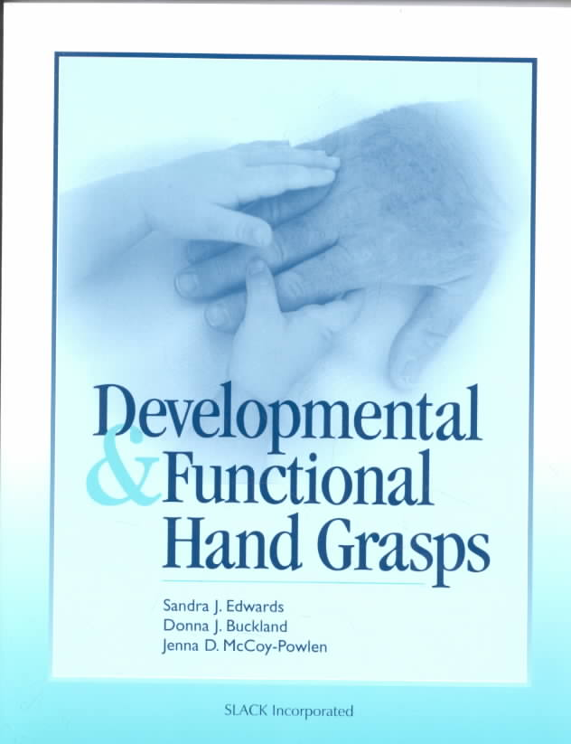 Developmental & Functional Hand Grasps By Edwards, Sandra J./ Mccoy-powlen, Jenna D./ McCoy-Powlen, J.